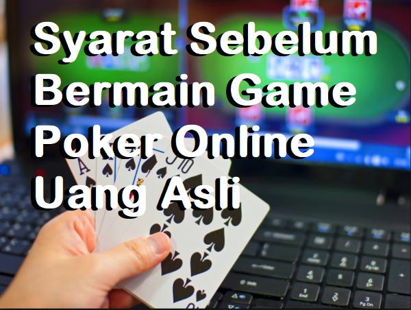 Syarat Sebelum Bermain Game Poker Online Uang Asli