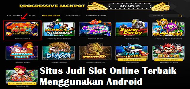 Situs Judi Slot Online Terbaik Menggunakan Android
